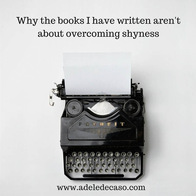 What inspired me to write my books and why they aren't about overcoming shyness