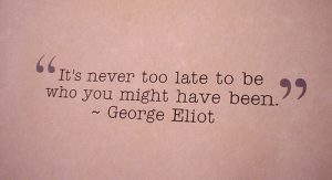 its-never-too-late-to-be-who-you-might-have-been-george-eliot